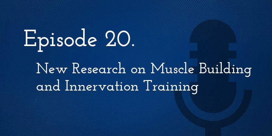 Episode 20. New Research on Muscle Building and Innervation Training