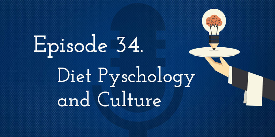 Episode 34. Diet Psychology and Culture