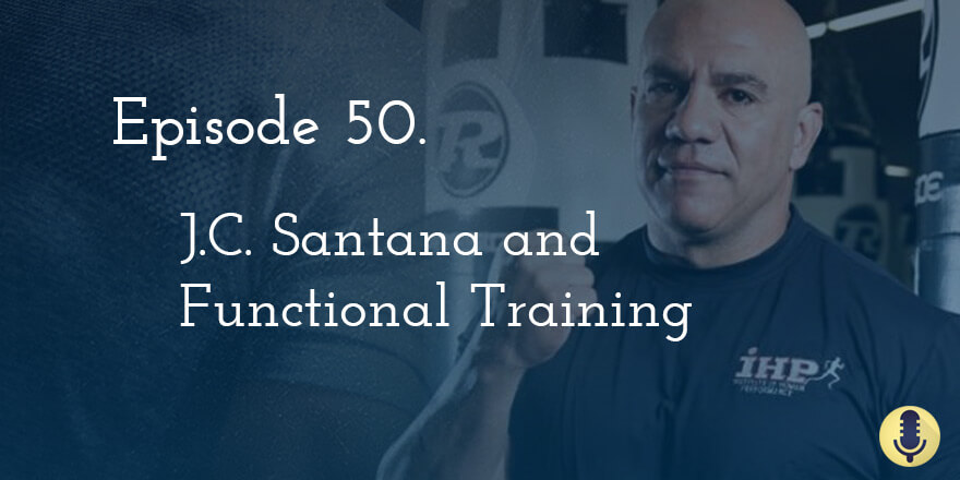 Episode 50. JC Santana and Functional Training