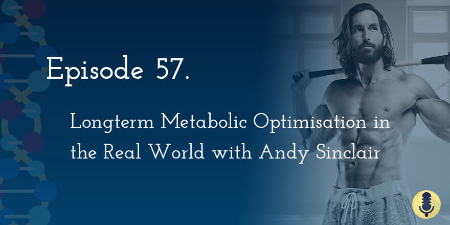 Episode 57. Longterm Metabolic Optimization in the Real World with Fitness Cover Model Andy Sinclair