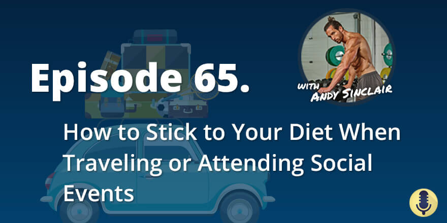 Episode 65. How to Stick to Your Diet When Traveling or Attending Social Events