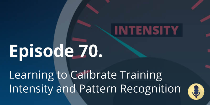Episode 70. Learning to Calibrate Training Intensity and Pattern Recognition