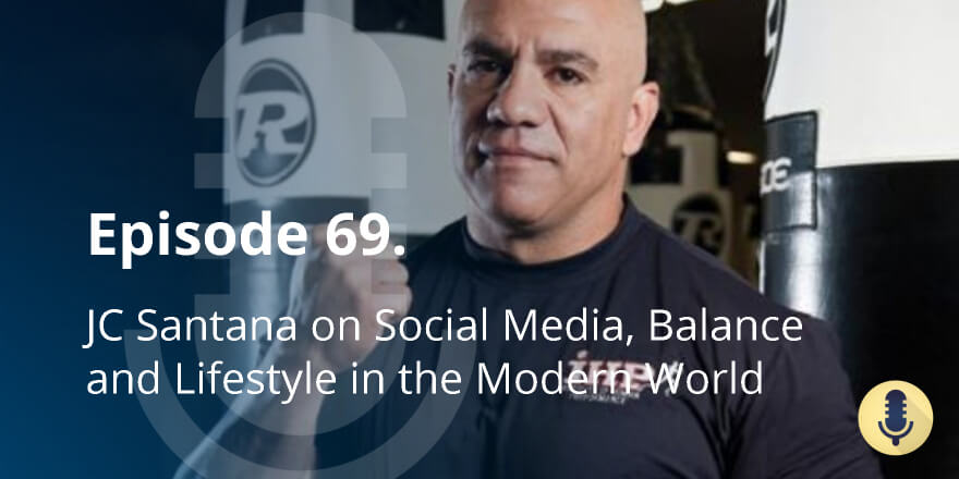 Episode 69. JC Santana on Social Media, Balance and Lifestyle in the Modern World
