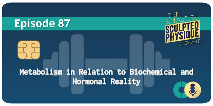 Episode 87.  Metabolism in Relation to Biochemical and Hormonal Reality