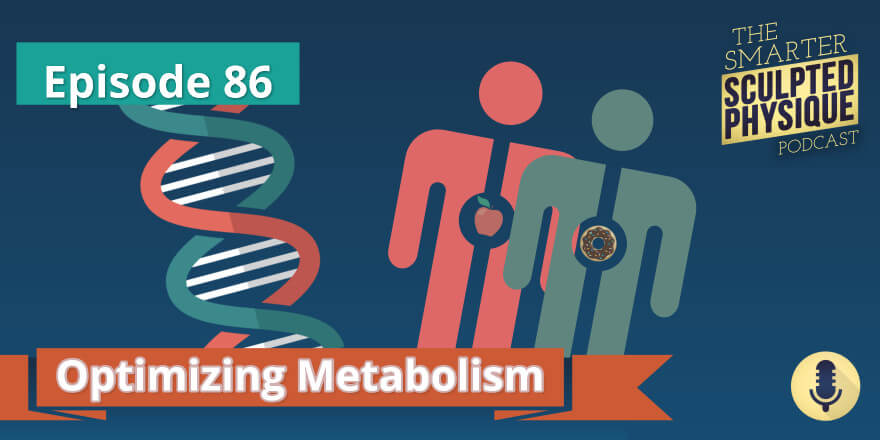 Episode 86. Optimizing Metabolism