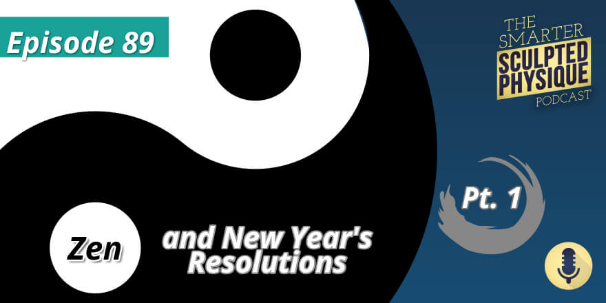 Episode 89.  Zen and New Year's Resolutions (Part 1)