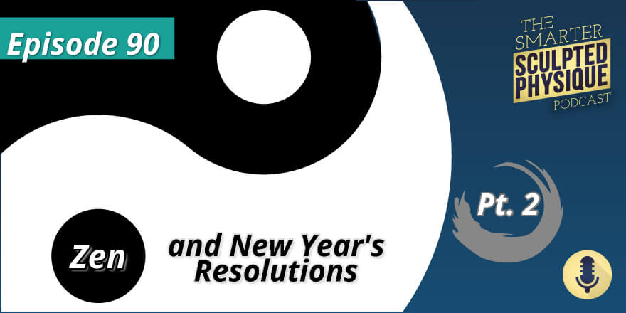 Episode 90. Zen and New Year's Resolutions (Part 2)