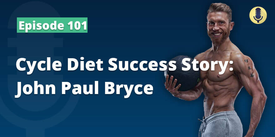 Episode 101. Cycle Diet Success Story: John Paul Bryce