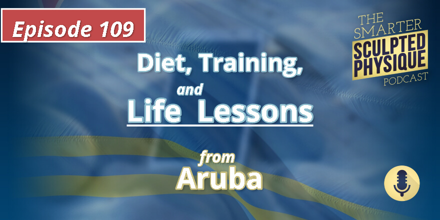 Episode 109. Diet, Training, and Life Lessons from Aruba