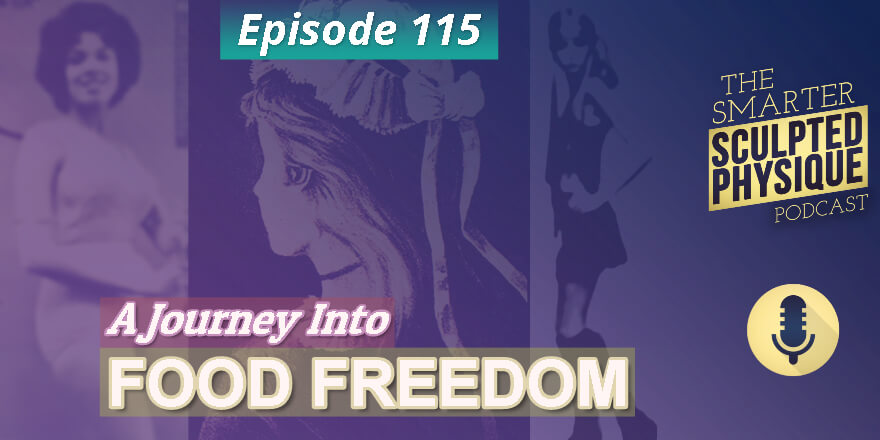 Episode 115. A Journey Into Food Freedom