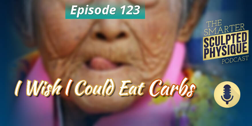 Episode 123. I Wish I Could Eat Carbs