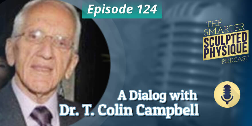 Episode 124. A Dialog with Dr. T. Colin Campbell