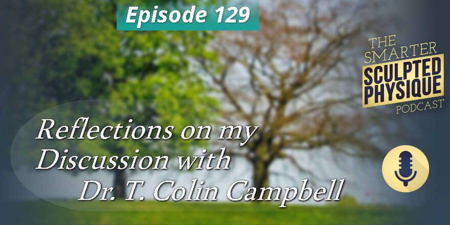 Episode 129. Reflections on my Discussion with Dr. T. Colin Campbell