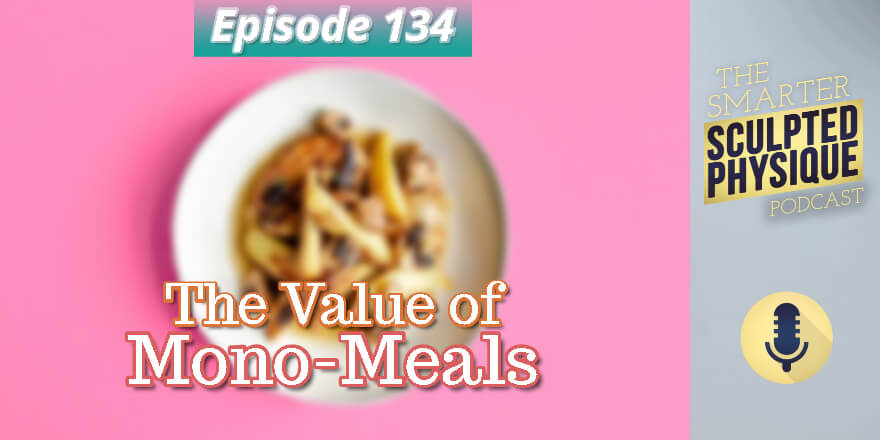 Episode 134. The Value of Mono-Meals